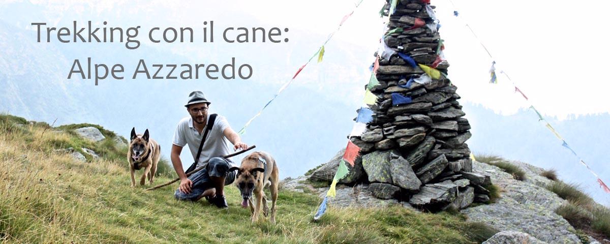Trekking con il cane: Alpe Azzaredo